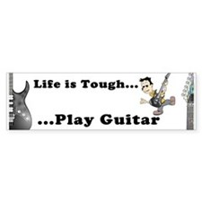 Life is Tough...Play Guitar Bumper Bumper Sticker
