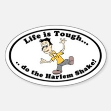 Life is Tough...do the Harlem Shake