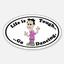 Life is Tough...Go Dancing Oval Decal