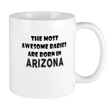 THE MOST AWESOME BABIES ARE BORN IN ARIZONA Mug