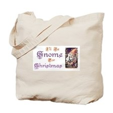 I'll be Gnome for Christmas Tote Bag
