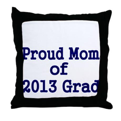 Proud Mom of 2013 Grad-Blue Throw Pillow