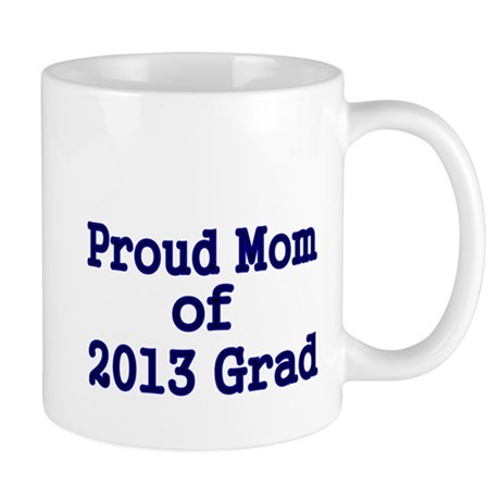 Proud Mom of 2013 Grad-Blue Mug