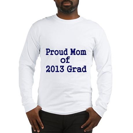 Proud Mom of 2013 Grad-Blue Long Sleeve T-Shirt