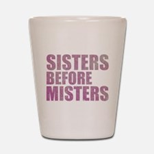 Sisters Before Misters Shot Glass