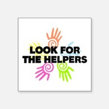 """Look For The Helpers Square Sticker 3"""" x 3"""""""