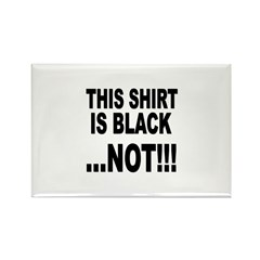 THIS SHIRT IS BLACK...NOT!!! Rectangle Magnet (100