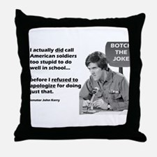 John Kerry Thinks Soldiers are Stupid Throw Pillow