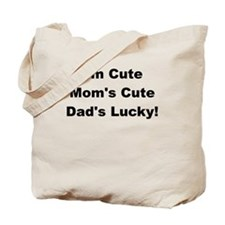 IM CUTE MOMS CUTE DADS LUCKY Tote Bag