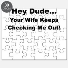 HEY DUDE YOUR WIFE KEEPS CHECKING ME OUT Puzzle