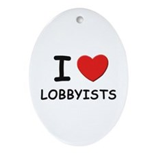 I love lobbyists Oval Ornament