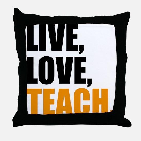 live, love, teach Throw Pillow