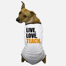 live, love, teach Dog T-Shirt