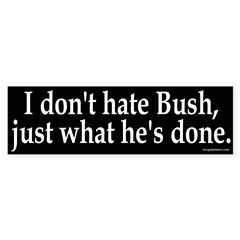I don't hate Bush Bumper Bumper Sticker