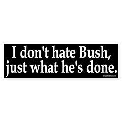 I don't hate Bush Bumper Bumper Sticker