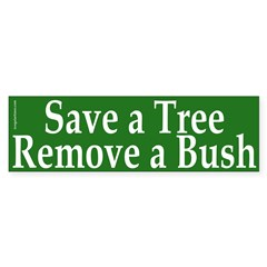 Save a Tree Remove a Bush (Sticker)