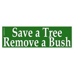 Save a Tree Remove a Bush (Sticker)
