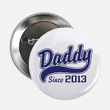 "Daddy Since 2013 2.25"" Button"