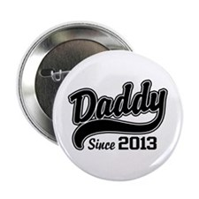 "Daddy Since 2013 2.25"" Button"