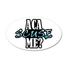 Aca Scuse Me? Wall Decal