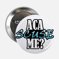 """Aca Scuse Me? 2.25"""" Button"""