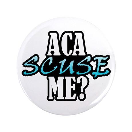 """Aca Scuse Me? 3.5"""" Button"""