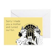 Sorry I Made You A Mom Greeting Card