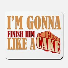 Finish Him Like A Cheesecake Mousepad