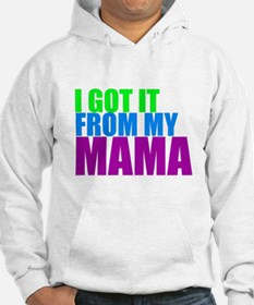 I GOT IT FROM MY MAMA Hoodie