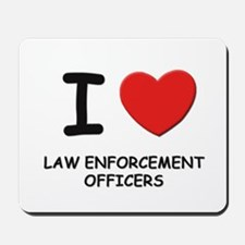 I love law enforcement officers Mousepad