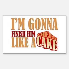 Finish Him Like A Cheesecake Sticker (Rectangle)