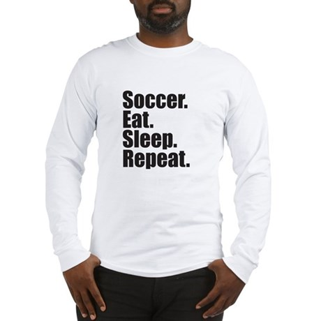 Soccer Eat Sleep Repeat Long Sleeve T-Shirt