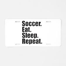 Soccer Eat Sleep Repeat Aluminum License Plate