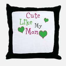 Cute Like My Mom Throw Pillow