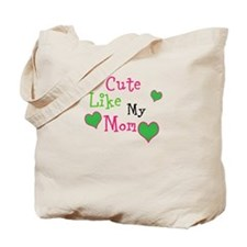 Cute Like My Mom Tote Bag