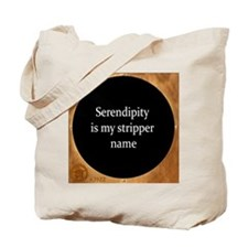 Serendipity is my stripper name Tote Bag