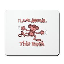 I love Abbigail this much Mousepad