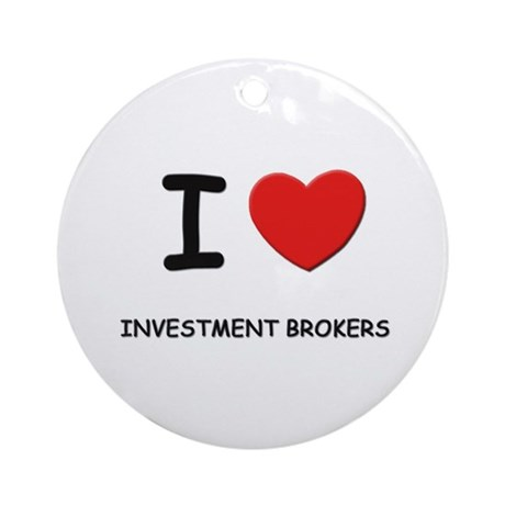 I love investment brokers Ornament (Round)