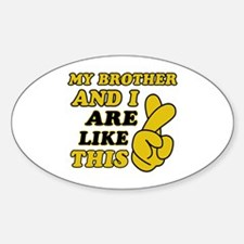 Me and Brother are like this Sticker (Oval)