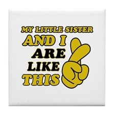 Me and Little Sister are like this Tile Coaster