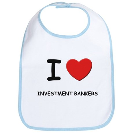 I love investment bankers Bib
