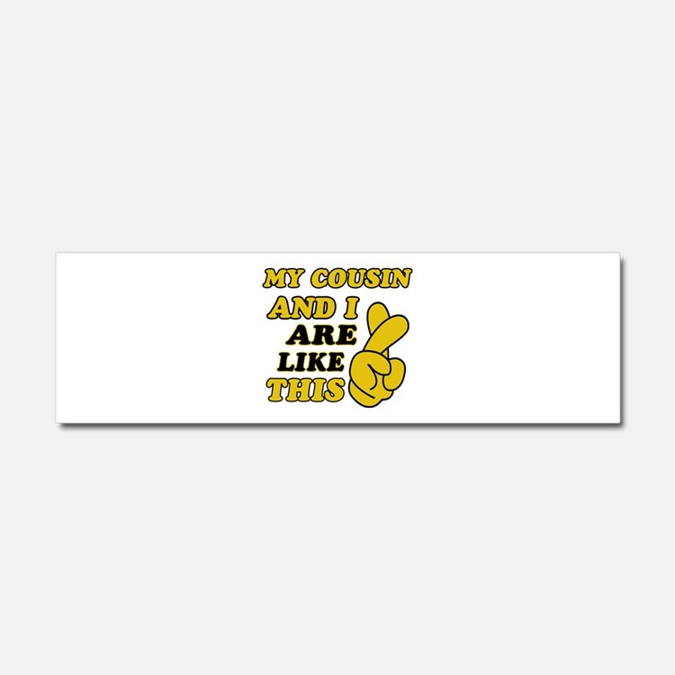 Me and Cousin are like this Car Magnet 10 x 3