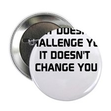 If it doesnt challenge you, it doesnt change you 2