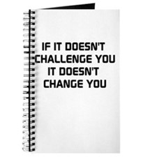 If it doesnt challenge you, it doesnt change you J