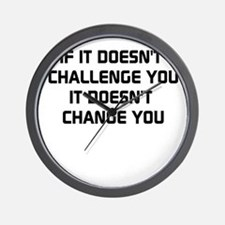 If it doesnt challenge you, it doesnt change you W