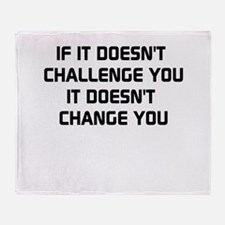 If it doesnt challenge you, it doesnt change you T