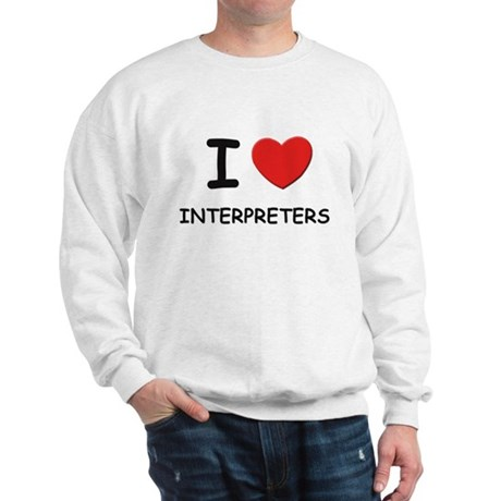 I love interpreters Sweatshirt