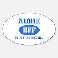 Abbie is my homegirl Sticker (Oval)