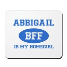 Abbigail is my homegirl Mousepad
