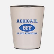 Abbigail is my homegirl Shot Glass